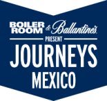 BOILER ROOM & Ballantines present Journeys México - www.journeysmexico.com.mx