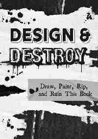Design & Destroy: Draw Paint Rip and Ruin This Book. - Handmade by Deb
